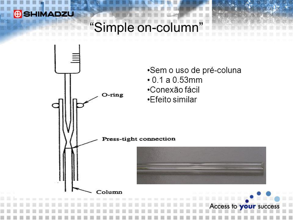 Simple on-column Sem o uso de pré-coluna 0.1 a 0.53mm Conexão fácil