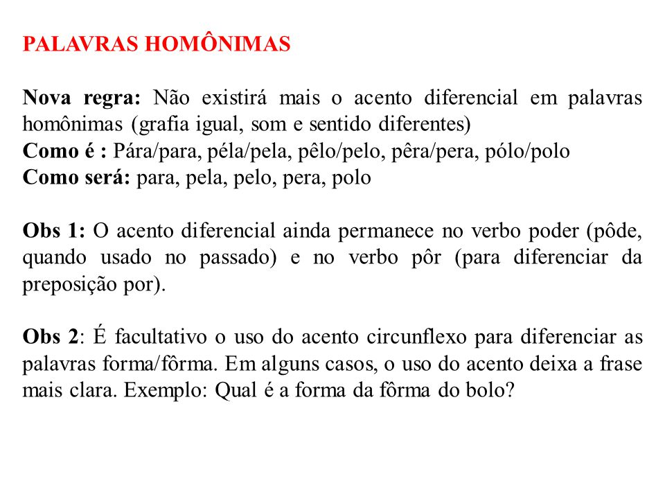 PALAVRAS HOMÔNIMAS Nova regra: Não existirá mais o acento diferencial em palavras homônimas (grafia igual, som e sentido diferentes)