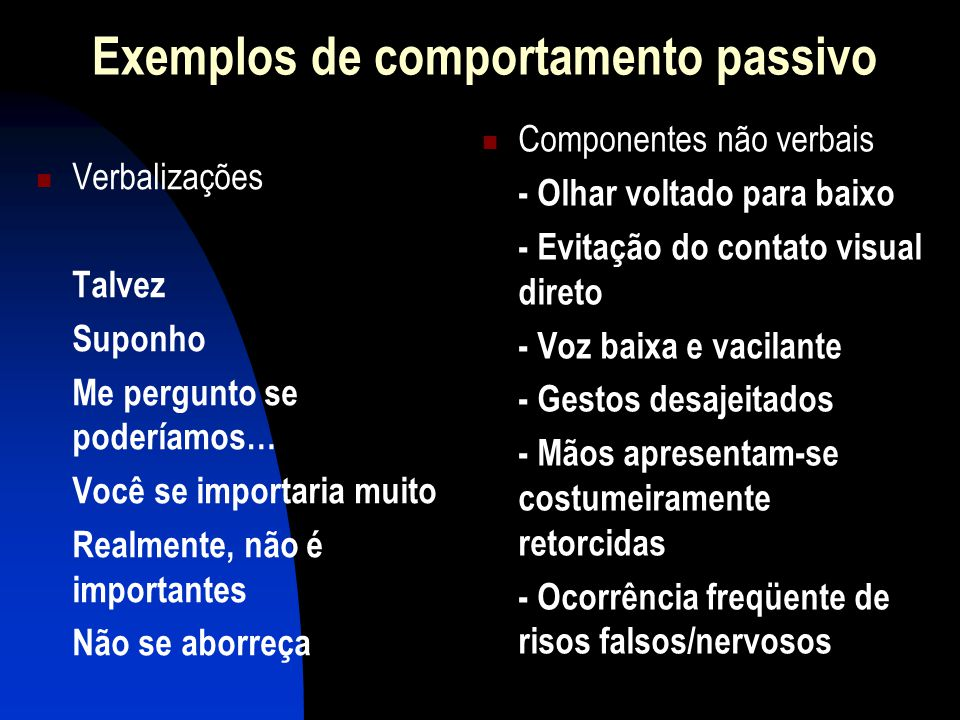 Exemplos de comportamento passivo
