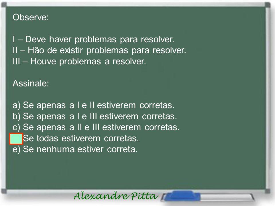 Observe: I – Deve haver problemas para resolver. II – Hão de existir problemas para resolver. III – Houve problemas a resolver.