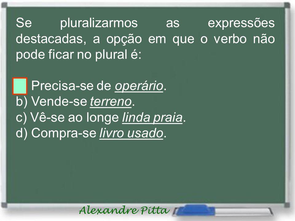 Se pluralizarmos as expressões destacadas, a opção em que o verbo não pode ficar no plural é: