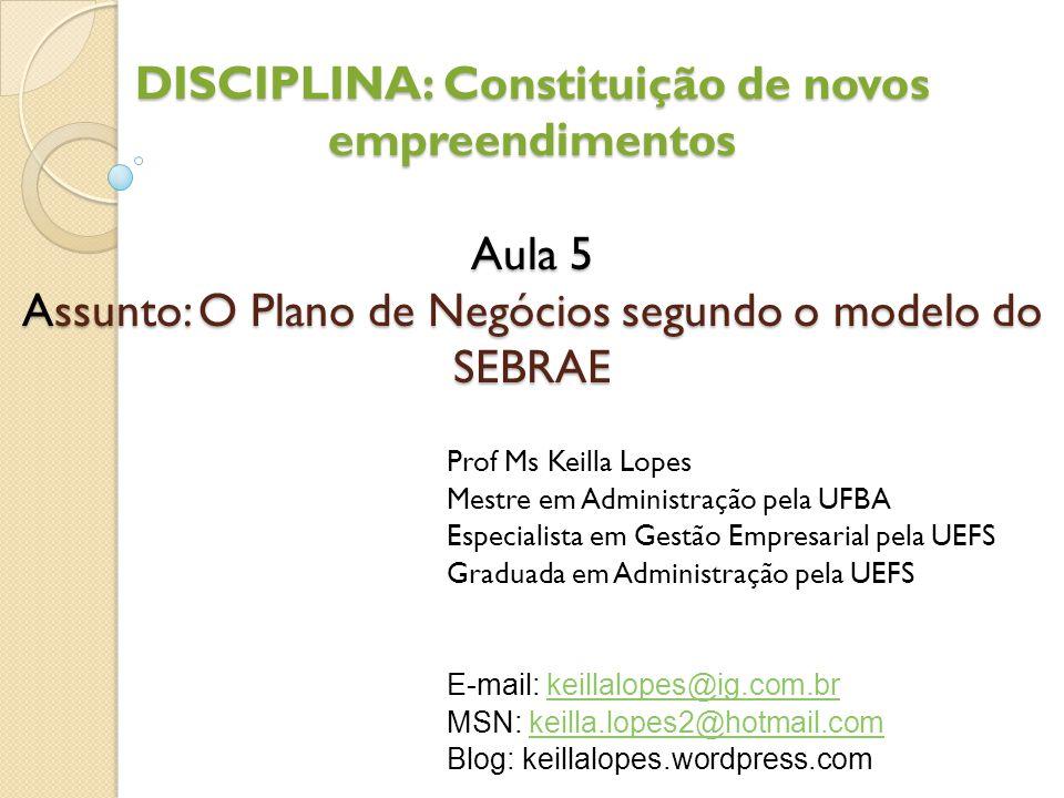 DISCIPLINA: Constituição de novos empreendimentos Aula 5 Assunto: O Plano de Negócios segundo o modelo do SEBRAE