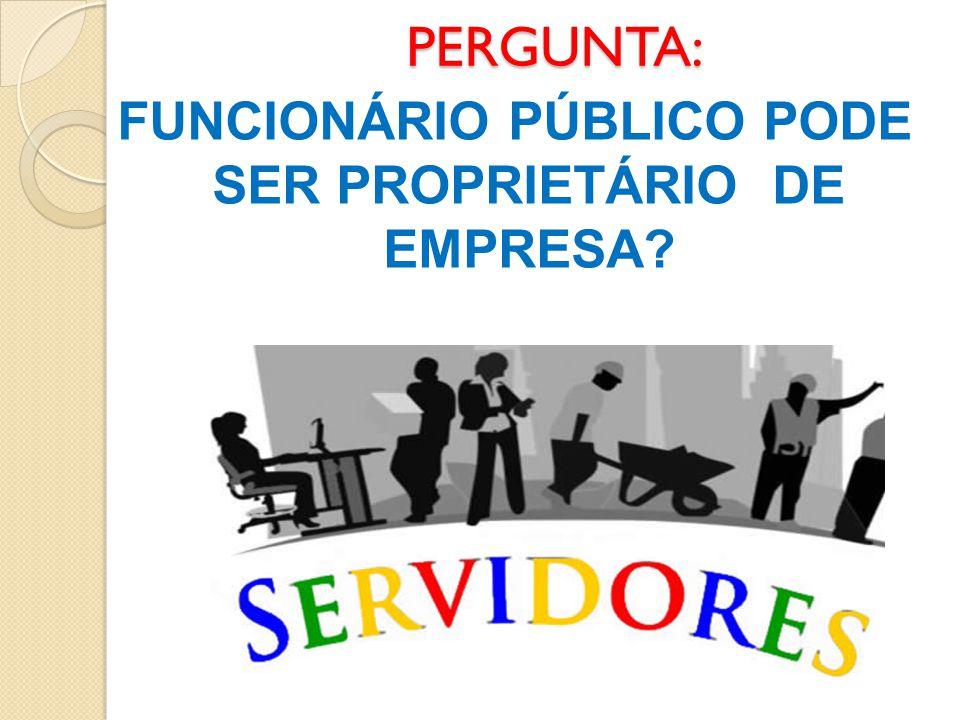 FUNCIONÁRIO PÚBLICO PODE SER PROPRIETÁRIO DE EMPRESA