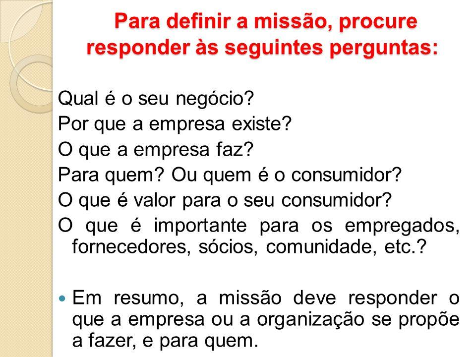 Para definir a missão, procure responder às seguintes perguntas:
