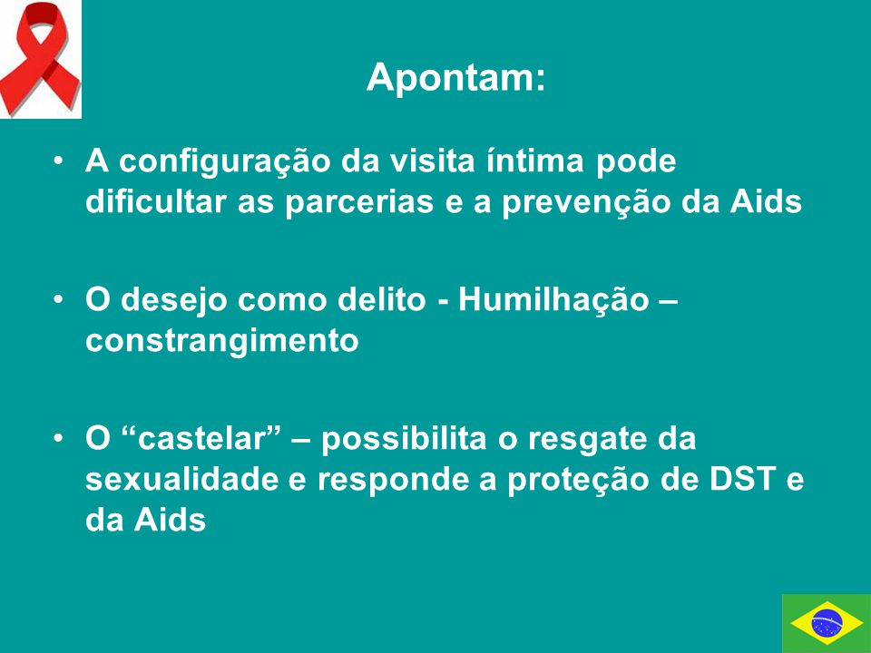 Apontam: A configuração da visita íntima pode dificultar as parcerias e a prevenção da Aids. O desejo como delito - Humilhação – constrangimento.