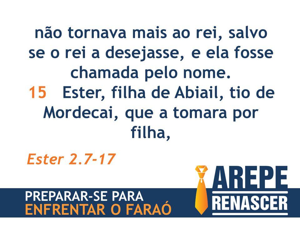 15 Ester, filha de Abiail, tio de Mordecai, que a tomara por filha,
