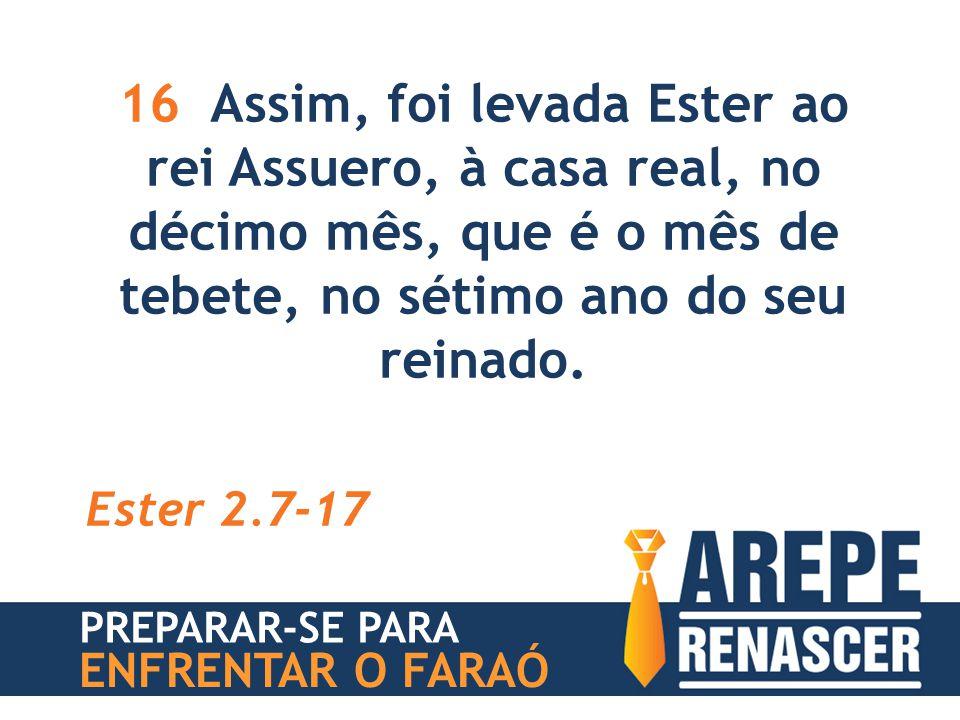 16 Assim, foi levada Ester ao rei Assuero, à casa real, no décimo mês, que é o mês de tebete, no sétimo ano do seu reinado.