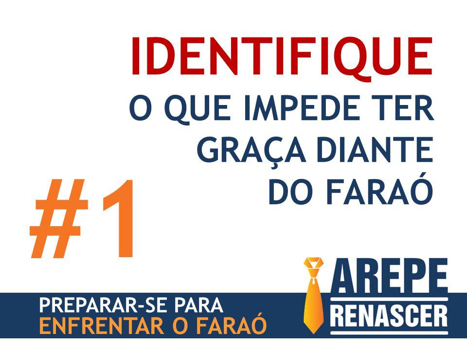 #1 IDENTIFIQUE O QUE IMPEDE TER GRAÇA DIANTE DO FARAÓ