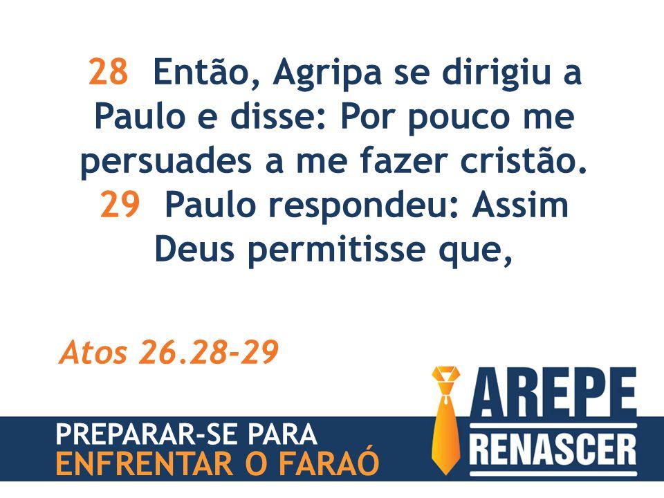 29 Paulo respondeu: Assim Deus permitisse que,