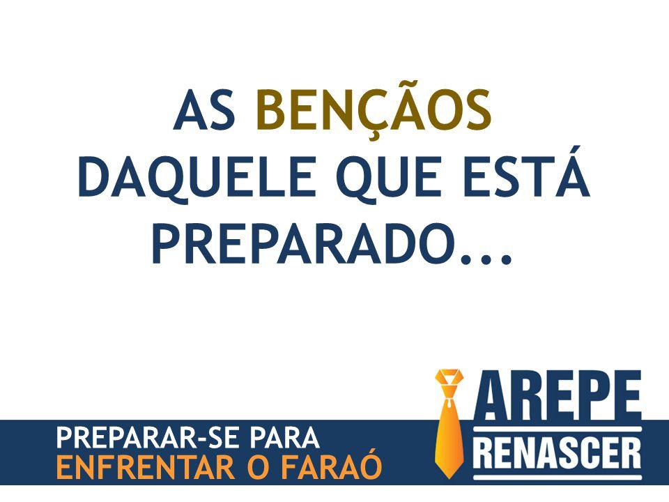 AS BENÇÃOS DAQUELE QUE ESTÁ PREPARADO...