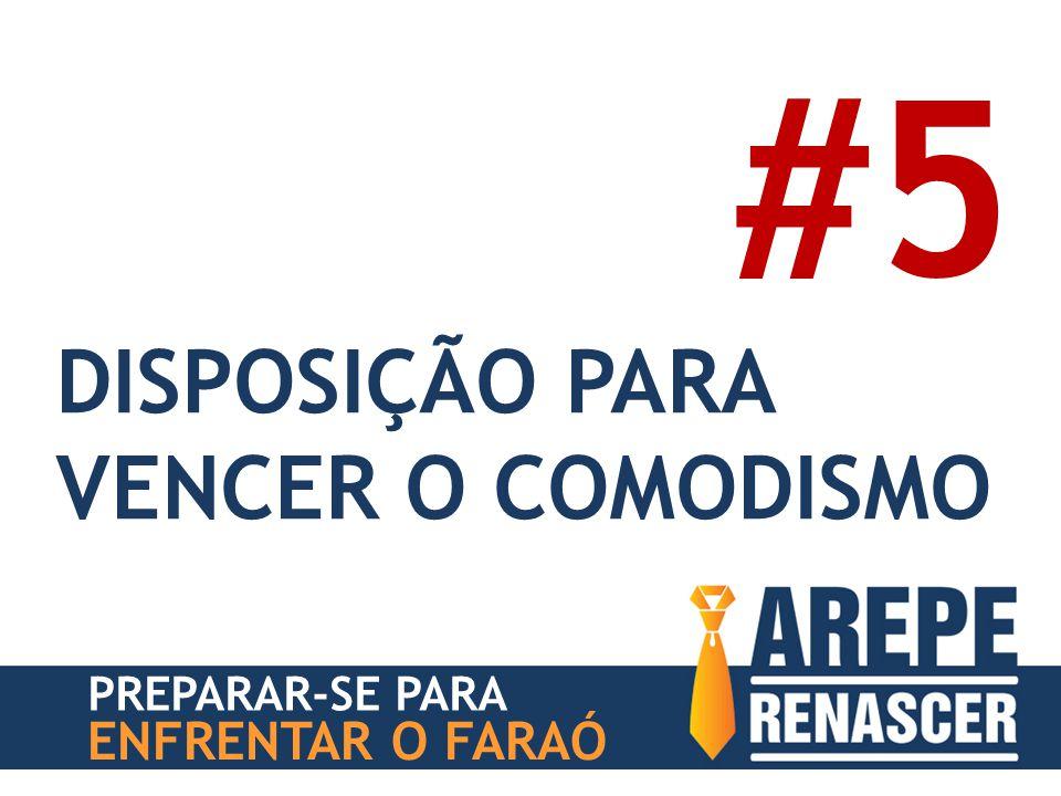 #5 DISPOSIÇÃO PARA VENCER O COMODISMO ENFRENTAR O FARAÓ