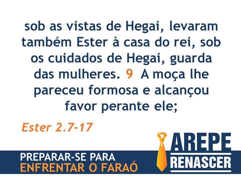 sob as vistas de Hegai, levaram também Ester à casa do rei, sob os cuidados de Hegai, guarda das mulheres. 9 A moça lhe pareceu formosa e alcançou favor perante ele;