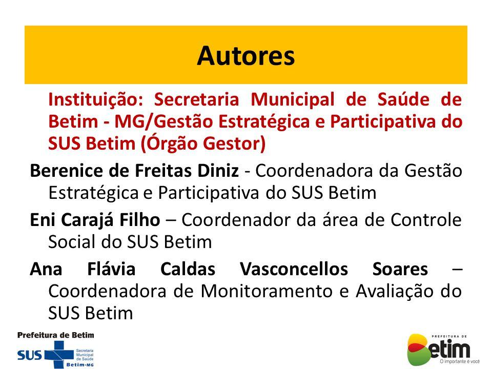 Autores Instituição: Secretaria Municipal de Saúde de Betim - MG/Gestão Estratégica e Participativa do SUS Betim (Órgão Gestor)