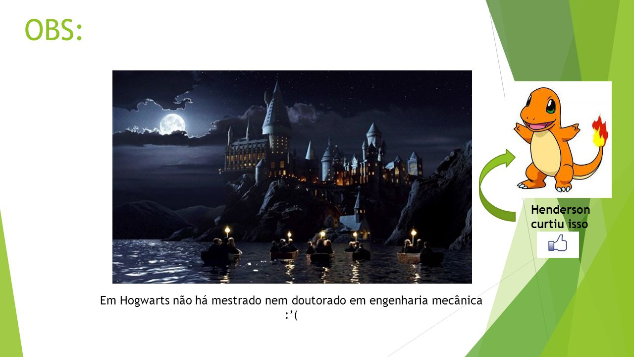 Em Hogwarts não há mestrado nem doutorado em engenharia mecânica :'(