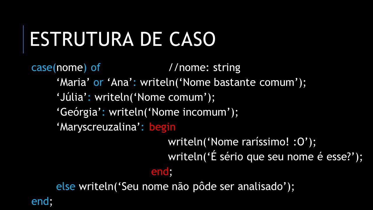 estrutura de caso case(nome) of //nome: string