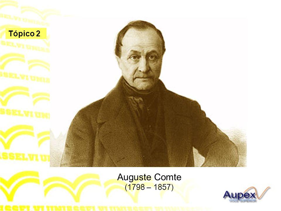 Tópico 2 Auguste Comte (1798 – 1857)