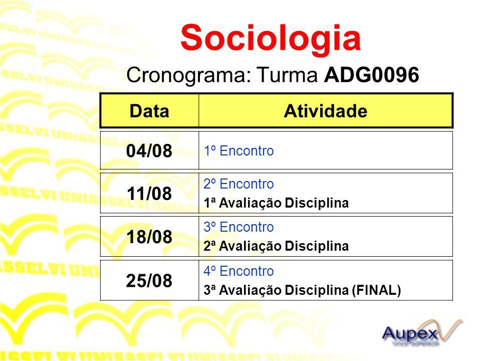 Sociologia Cronograma: Turma ADG0096 Data Atividade 04/08 11/08 18/08