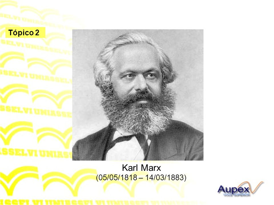 Tópico 2 Karl Marx (05/05/1818 – 14/03/1883)