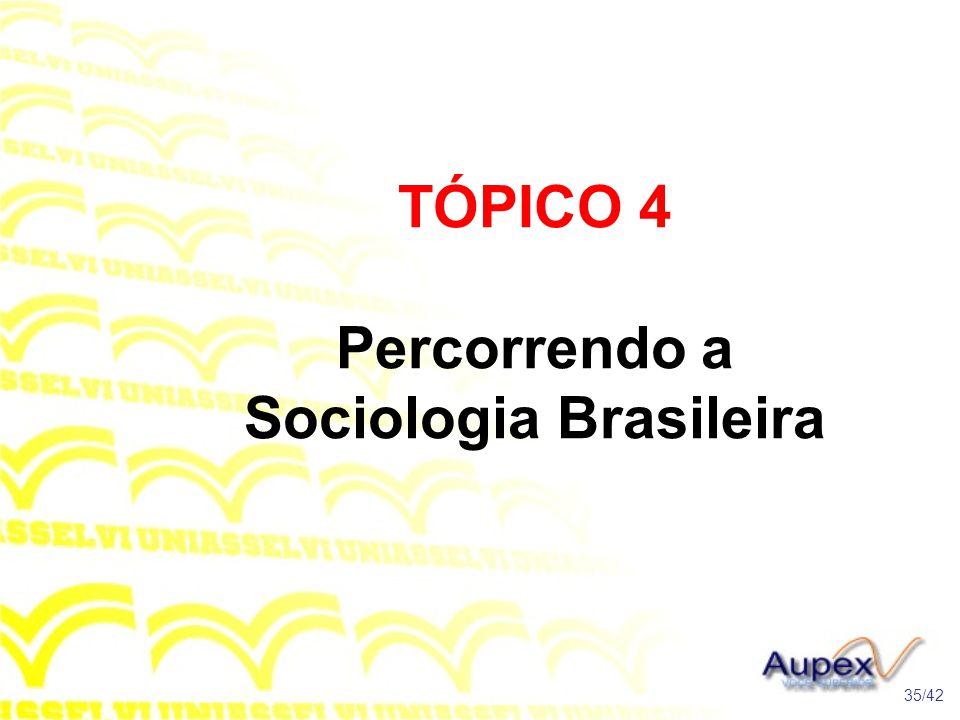 TÓPICO 4 Percorrendo a Sociologia Brasileira