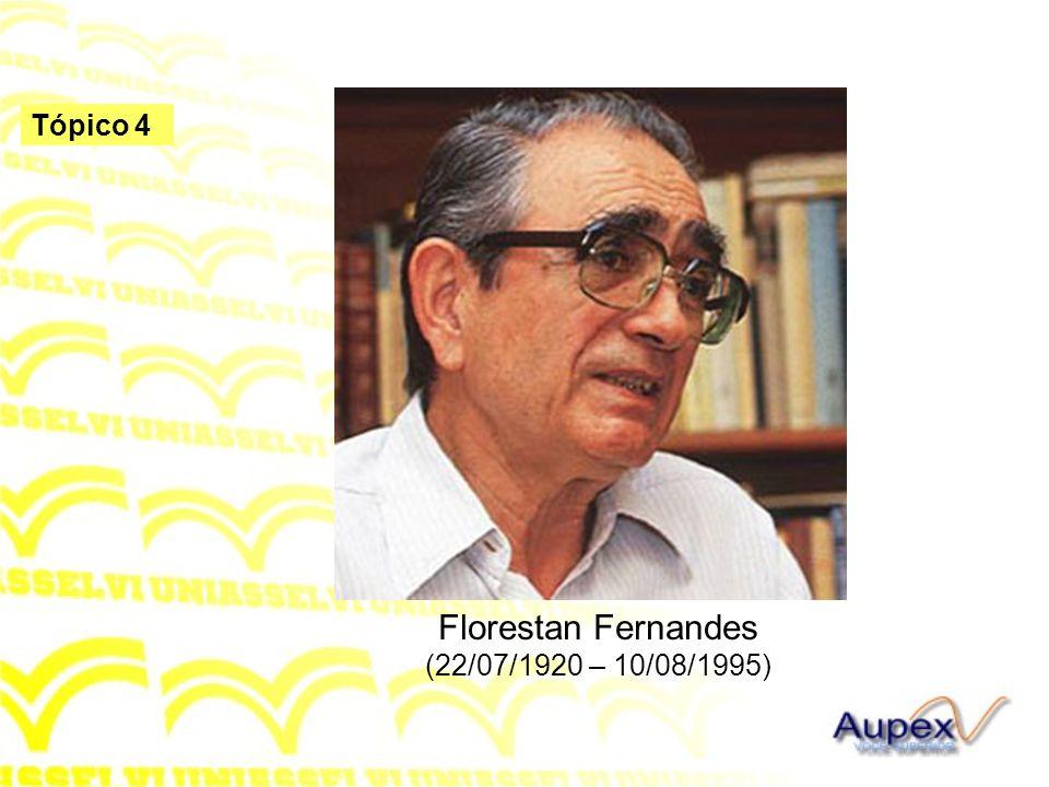 Tópico 4 Florestan Fernandes (22/07/1920 – 10/08/1995)