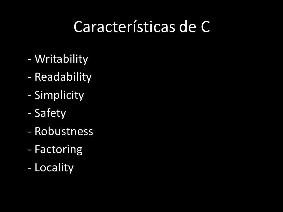 Características de C - Writability - Readability - Simplicity - Safety - Robustness - Factoring - Locality