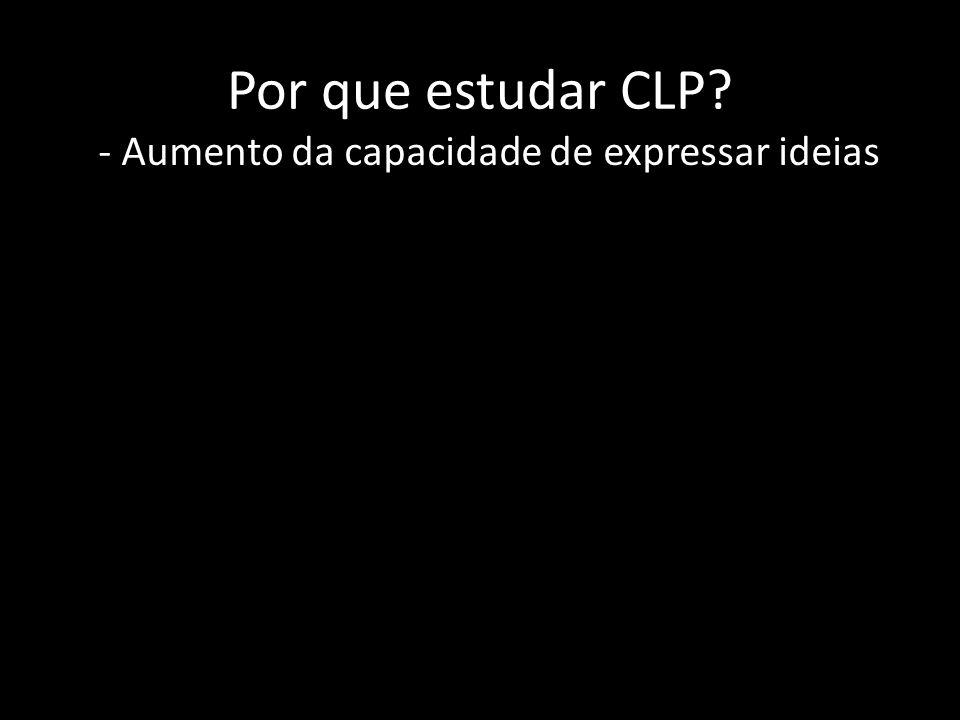 Por que estudar CLP - Aumento da capacidade de expressar ideias
