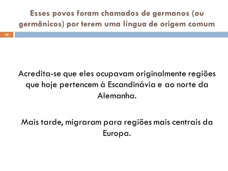 Esses povos foram chamados de germanos (ou germânicos) por terem uma língua de origem comum