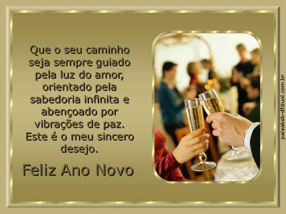 Feliz Ano Novo Que o seu caminho seja sempre guiado pela luz do amor,