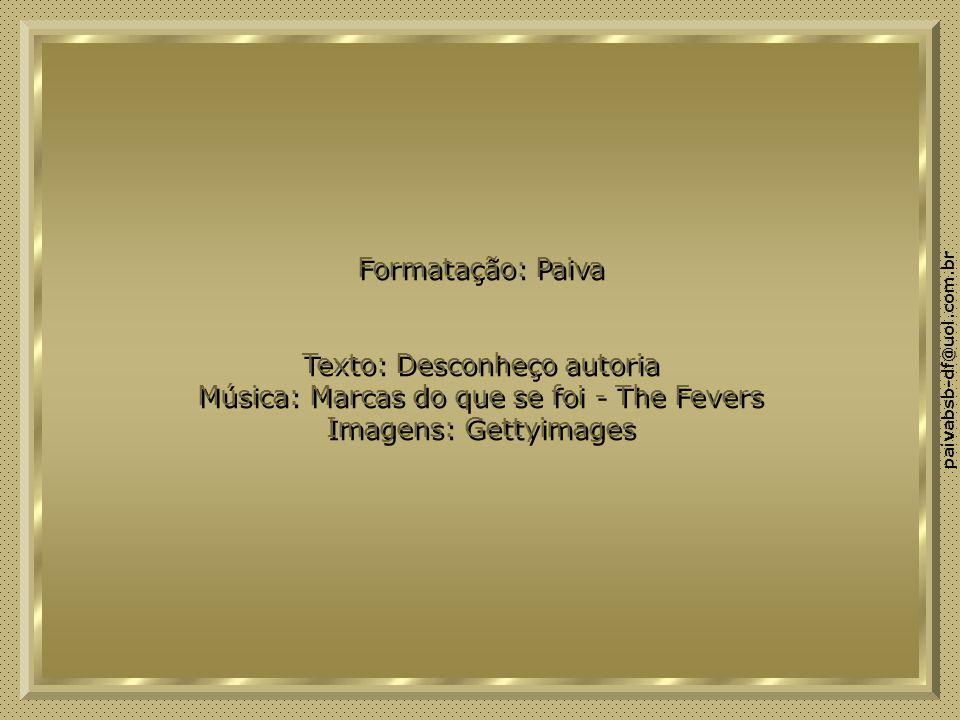 Texto: Desconheço autoria Música: Marcas do que se foi - The Fevers