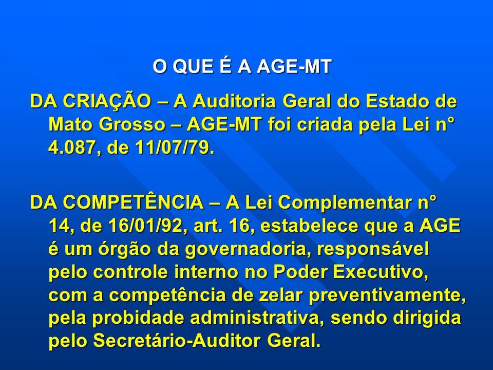 O QUE É A AGE-MT DA CRIAÇÃO – A Auditoria Geral do Estado de Mato Grosso – AGE-MT foi criada pela Lei n° 4.087, de 11/07/79.