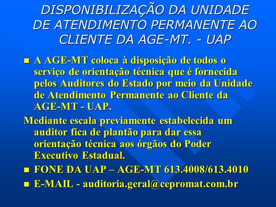 DISPONIBILIZAÇÃO DA UNIDADE DE ATENDIMENTO PERMANENTE AO CLIENTE DA AGE-MT. - UAP