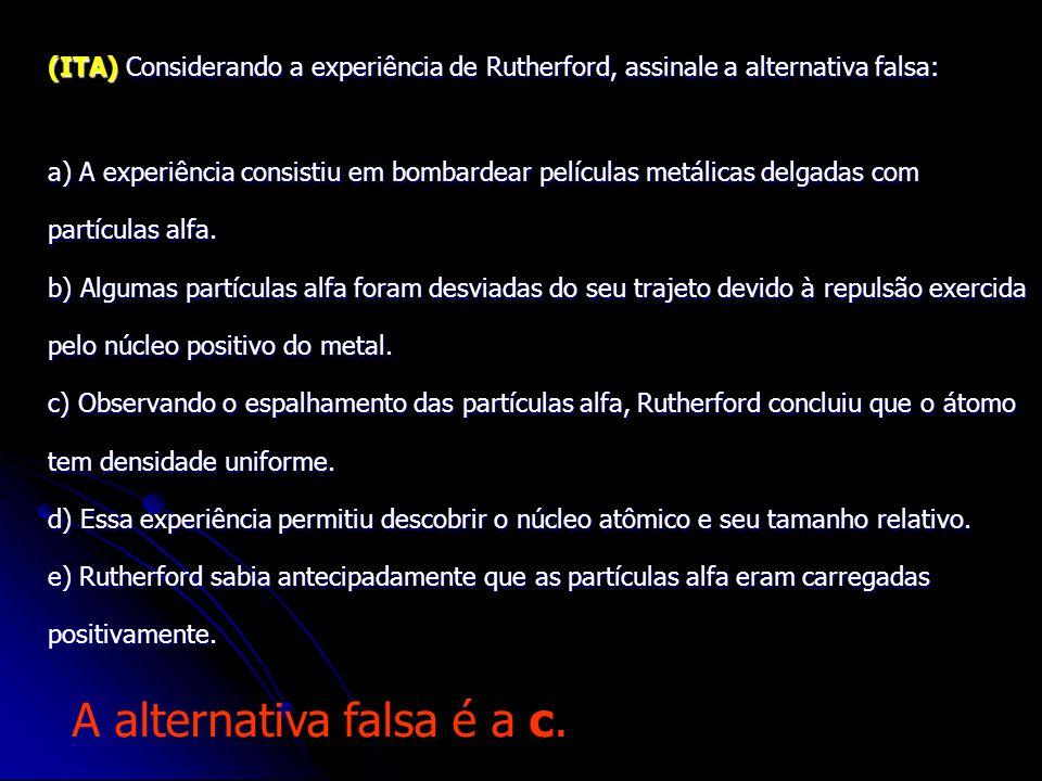 A alternativa falsa é a c.