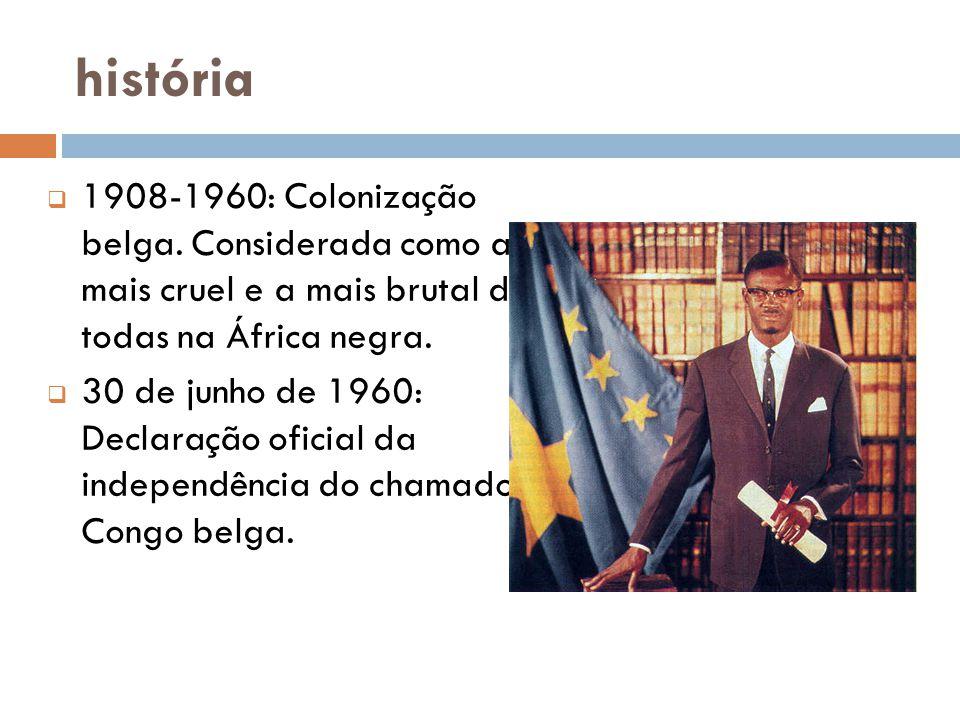 história 1908-1960: Colonização belga. Considerada como a mais cruel e a mais brutal de todas na África negra.