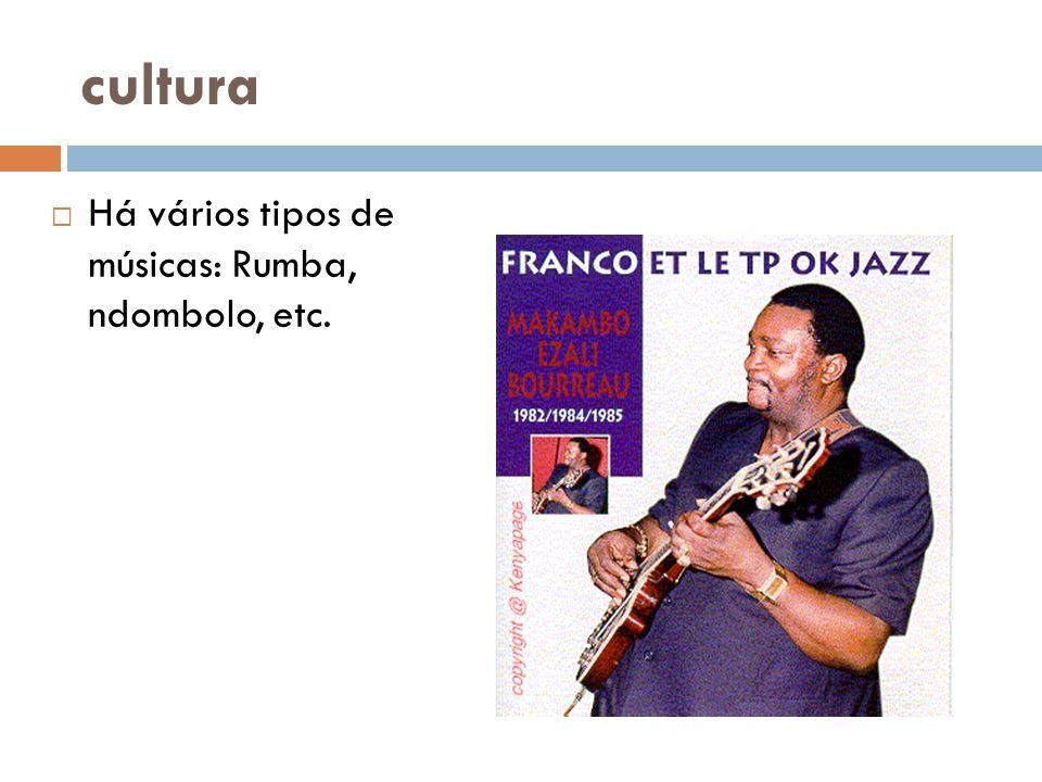 cultura Há vários tipos de músicas: Rumba, ndombolo, etc.