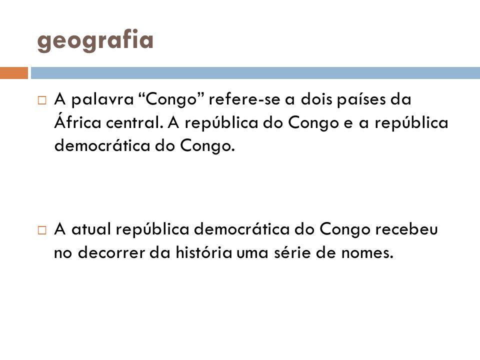 geografia A palavra Congo refere-se a dois países da África central. A república do Congo e a república democrática do Congo.