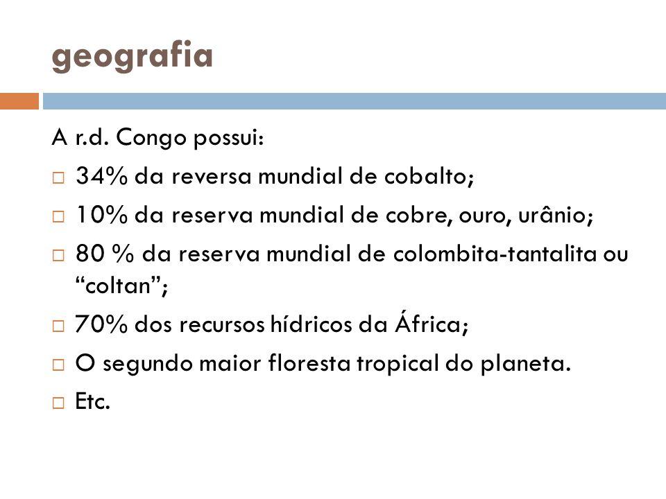 geografia A r.d. Congo possui: 34% da reversa mundial de cobalto;