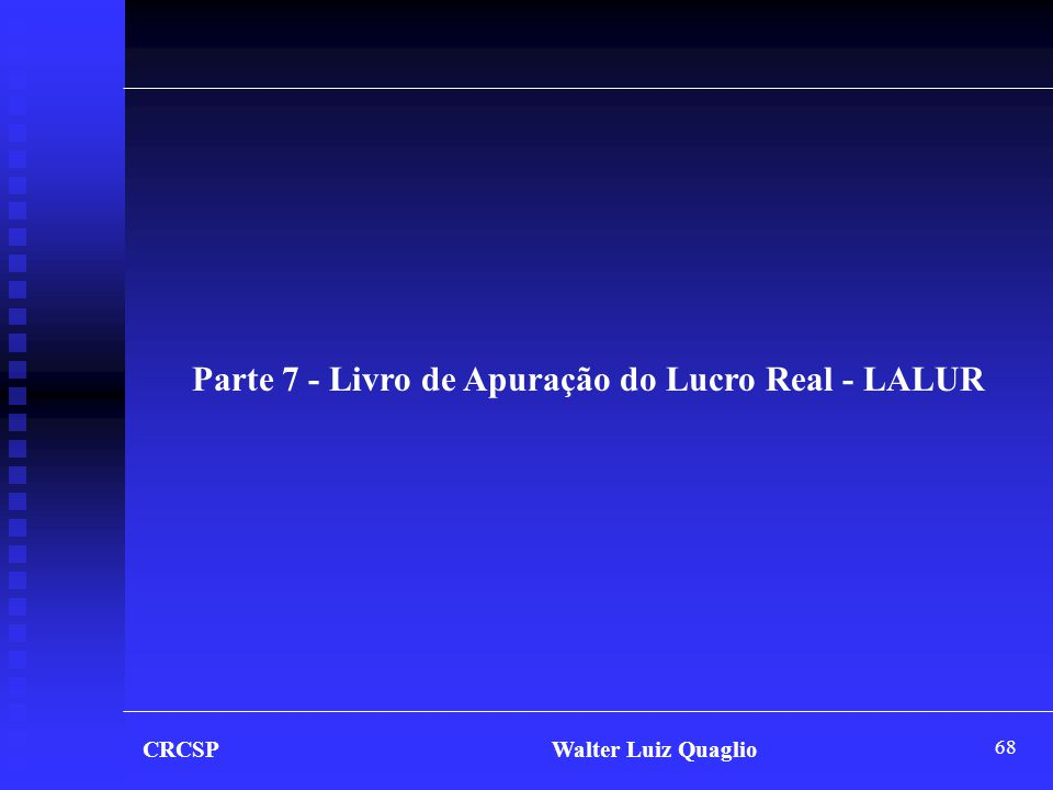 Parte 7 - Livro de Apuração do Lucro Real - LALUR