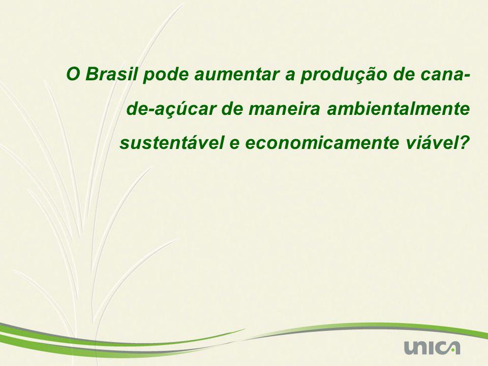O Brasil pode aumentar a produção de cana- de-açúcar de maneira ambientalmente sustentável e economicamente viável
