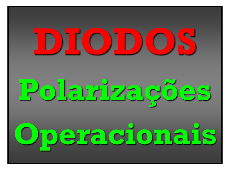 DIODOS Polarizações Operacionais