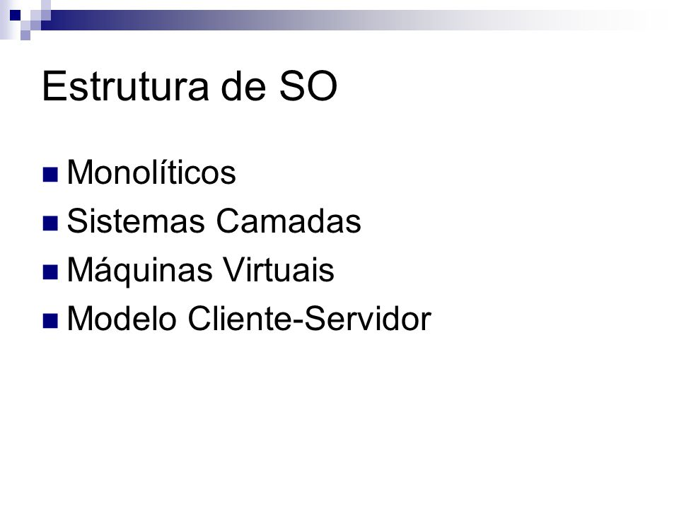 Estrutura de SO Monolíticos Sistemas Camadas Máquinas Virtuais
