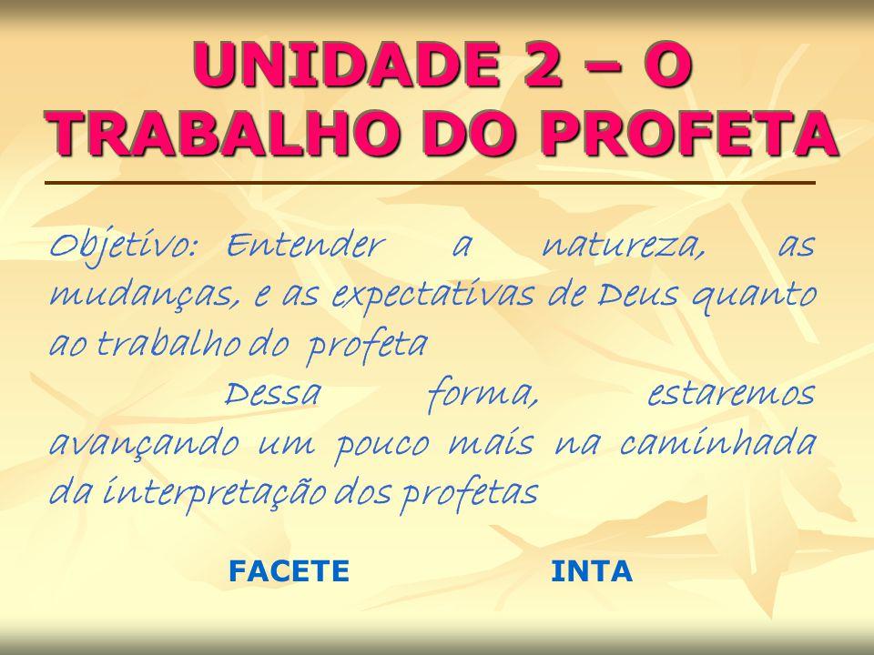 UNIDADE 2 – O TRABALHO DO PROFETA
