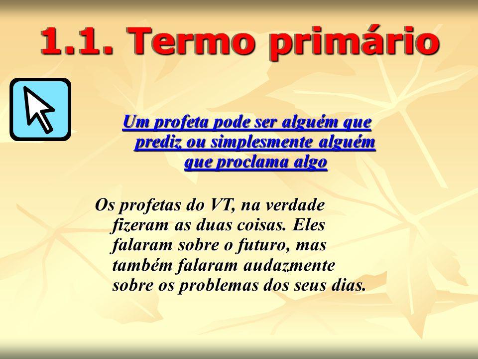 1.1. Termo primário Um profeta pode ser alguém que prediz ou simplesmente alguém que proclama algo.