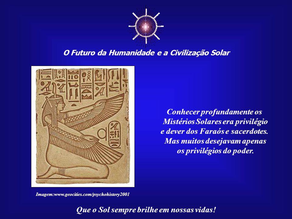 ☼ Conhecer profundamente os Mistérios Solares era privilégio