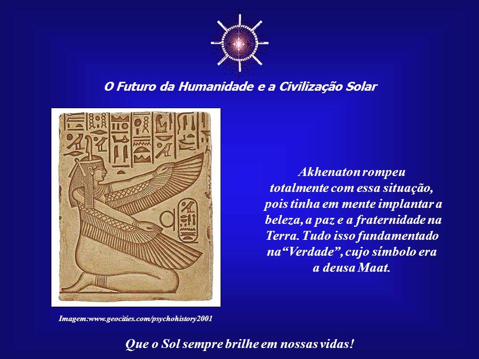 ☼ Akhenaton rompeu totalmente com essa situação,