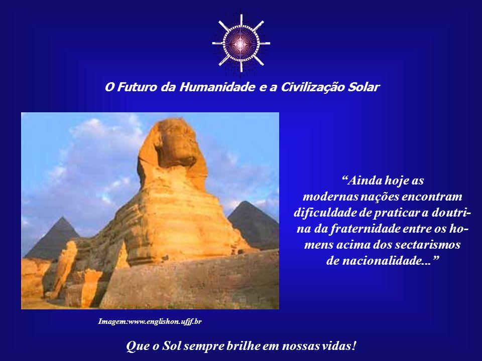 ☼ O Futuro da Humanidade e a Civilização Solar. Ainda hoje as.