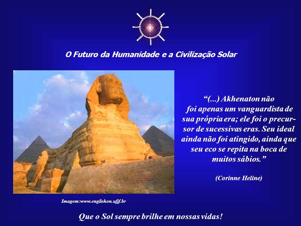 ☼ O Futuro da Humanidade e a Civilização Solar. (...) Akhenaton não.