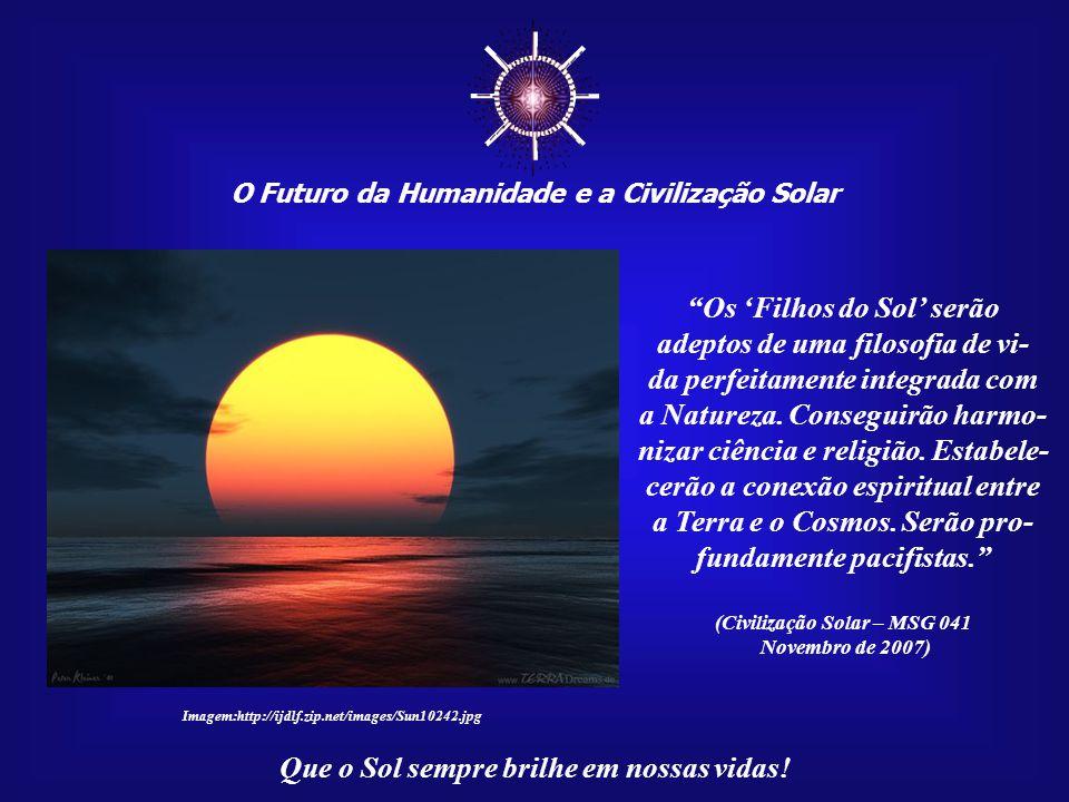 ☼ Os 'Filhos do Sol' serão adeptos de uma filosofia de vi-