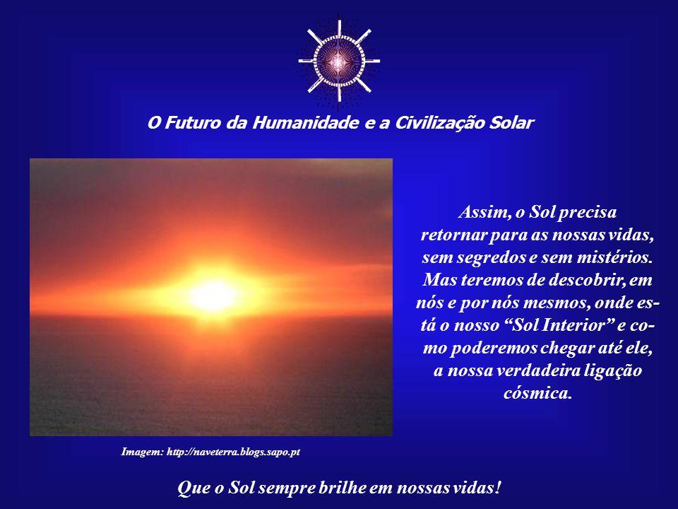 ☼ Assim, o Sol precisa retornar para as nossas vidas,