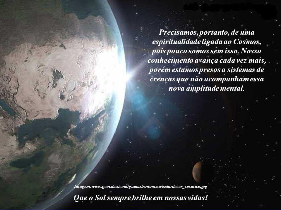 Precisamos, portanto, de uma espiritualidade ligada ao Cosmos,