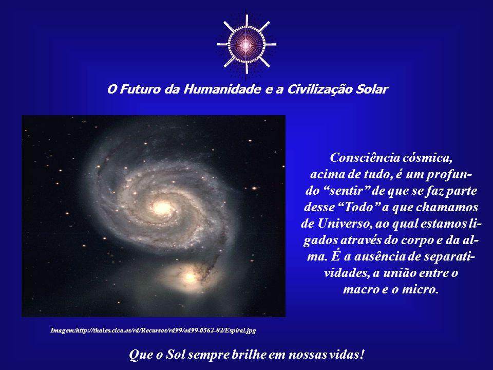 ☼ Consciência cósmica, acima de tudo, é um profun-